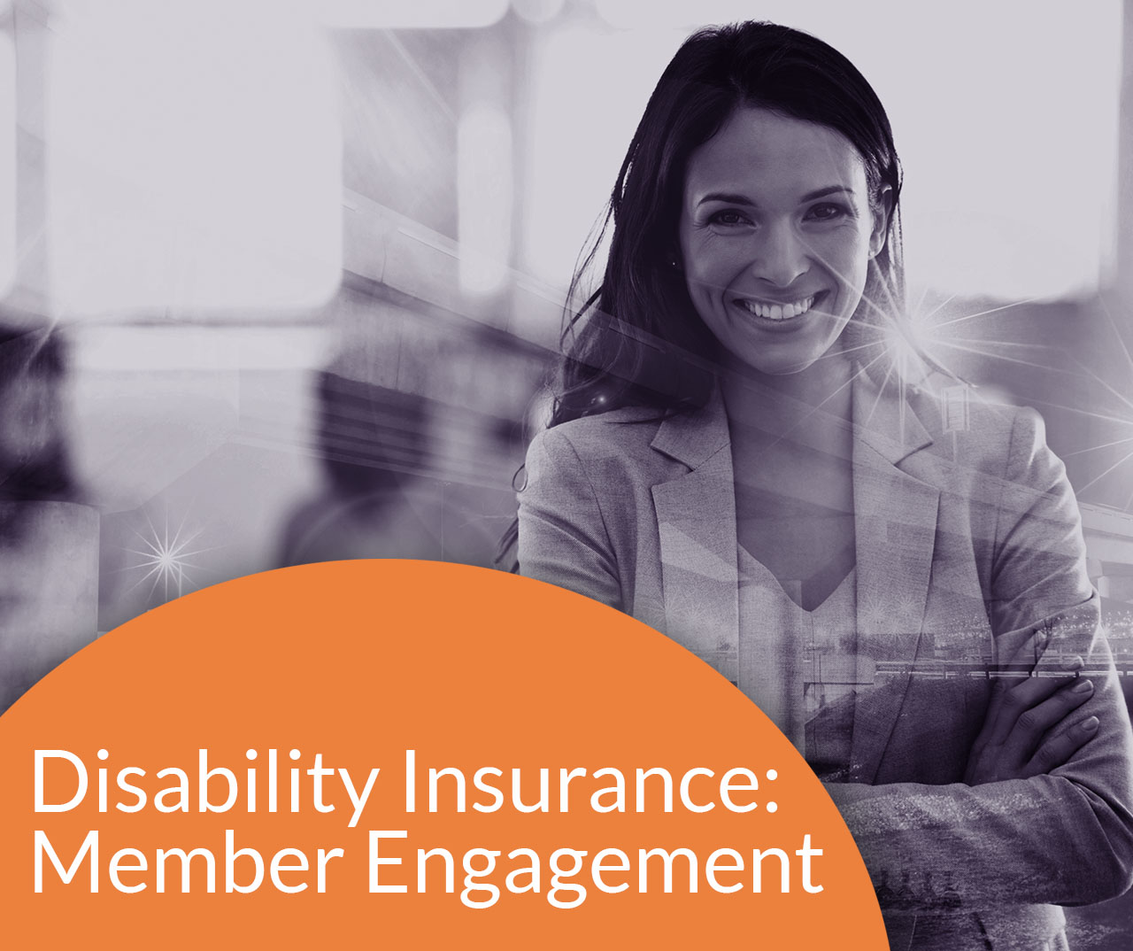 DISABILITY INSURANCE: MEMBER ENGAGEMENT